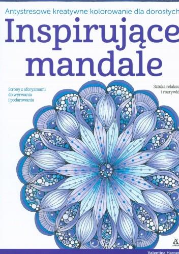 Okładka książki Inspirujące mandale. Antystresowe kreatywne kolorowanie dla dorosłych