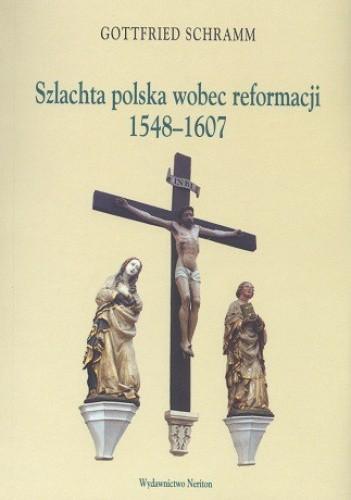Okładka książki Szlachta polska wobec reformacji 1548-1607