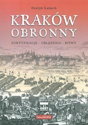 Okładka książki Kraków obronny. Fortyfikacje - oblężenia - bitwy