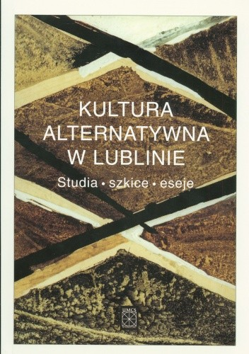 Okładka książki Kultura alternatywna w Lublinie. Studia-szkice-eseje