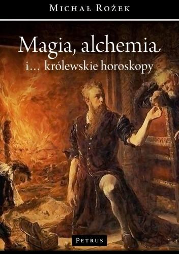 Okładka książki Magia, alchemia i... królewskie horoskopy