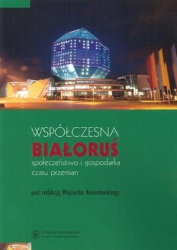Okładka książki Współczesna Białoruś. Społeczeństwo i gospodarka czasu przemian