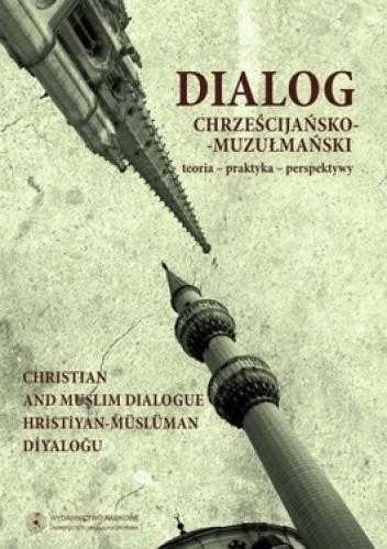 Okładka książki Dialog chrześcijańsko-muzułmański. Teoria-praktyka-perspektywy. Tom 3
