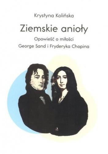Okładka książki Ziemskie anioły. Opowieść o miłości George Sand i Fryderyka Chopina