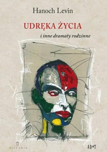Okładka książki Udręka życia i inne dramaty rodzinne