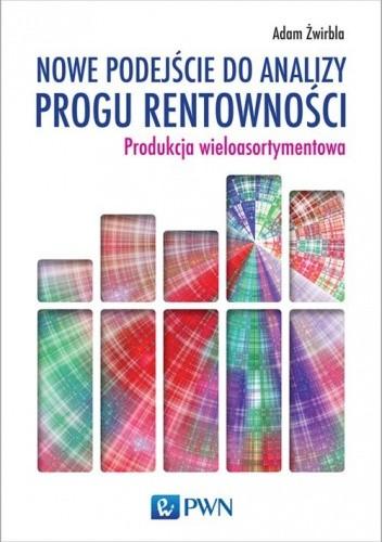 Okładka książki Nowe podejście do analizy progu rentowności. Produkcja wieloasortymentowa