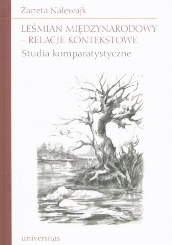 Okładka książki Leśmian międzynarodowy - relacje kontekstowe. Studia komparatystyczne