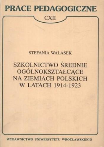 Okładka książki Szkolnictwo średnie ogólnokształcące na ziemiach polskich w latach 1914-1923