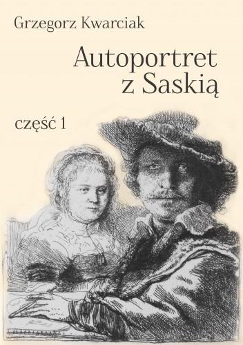 Okładka książki Autoportret z Saskią. Część 1