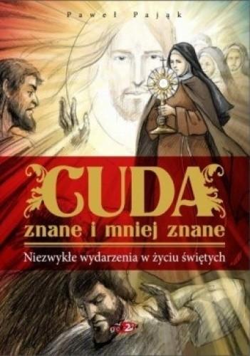 Okładka książki Cuda znane i mniej znane. Niezwykłe wydarzenia w życiu świętych