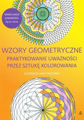 Okładka książki Wzory geometryczne. Praktykowanie uważności przez sztukę kolorowania