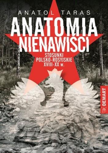 Okładka książki Anatomia nienawiści. Stosunki polsko-rosyjskie XVIII-XX wiek