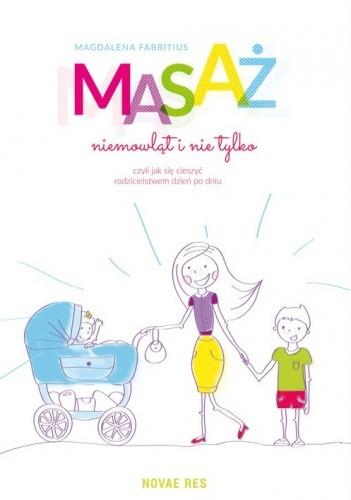 Okładka książki Masaż niemowląt i nie tylko, czyli jak się cieszyć rodzicielstwem dzień po dniu