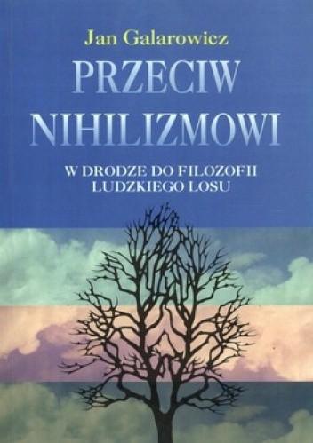 Okładka książki Przeciw nihilizmowi. W drodze do filozofii ludzkiego losu