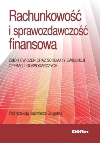 Okładka książki Rachunkowość i sprawozdawczość finansowa. Zbiór ćwiczeń oraz schematy ewidencji operacji gospodarczych