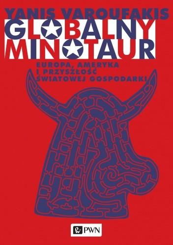 Okładka książki Globalny Minotaur. Europa, Ameryka i przyszłość światowej gospodarki