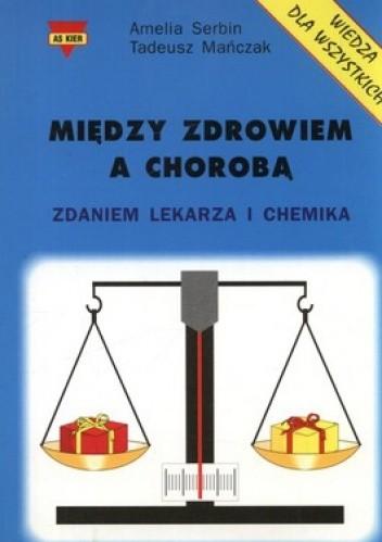 Okładka książki Między zdrowiem a chorobą. Zdaniem lekarza i chemika