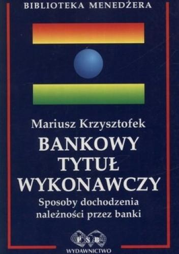 Okładka książki Bankowy tytuł wykonawczy. Sposoby dochodzenia należności przez banki