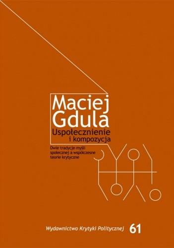 Okładka książki Uspołecznienie i kompozycja. Dwie tradycje myśli społecznej a współczesne teorie krytyczne