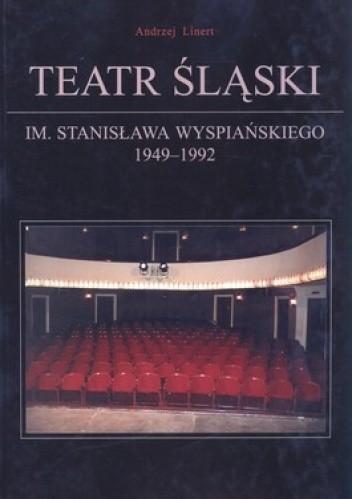 Okładka książki Teatr Śląski im.St.Wyspiańskiego w Katowicach 1949-1992