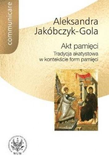 Okładka książki Akt pamięci. Tradycja akatystowa w kontekście form pamięci