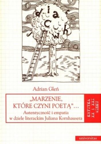 Okładka książki Marzenie które czyni poetą. Autentyczność i empatia w dziele literacjim Juliana Kornhausera