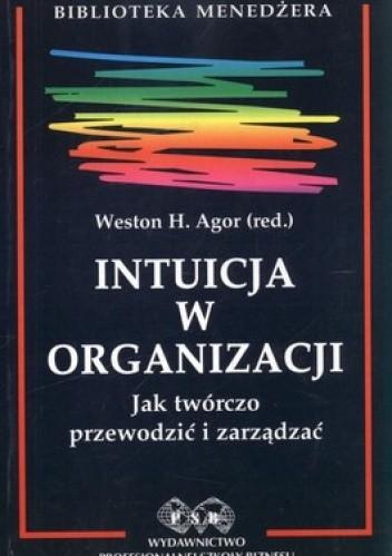 Okładka książki Intuicja w organizacji. Jak twórczo przewodzić i zarządzać