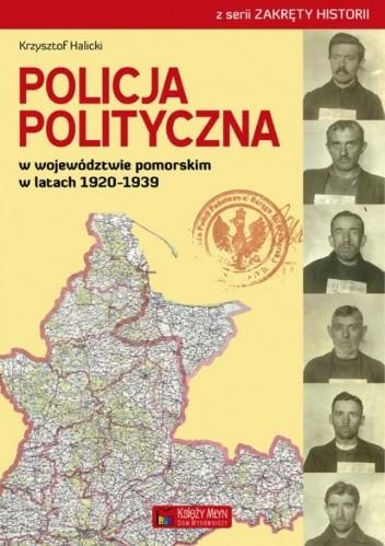 Okładka książki Policja polityczna w województwie pomorskim w latach 1920-1939