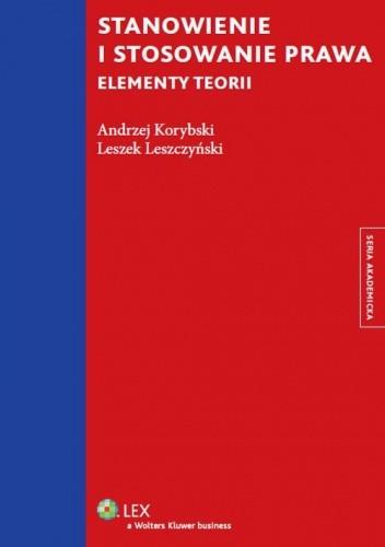 Okładka książki Stanowienie i stosowanie prawa. Elementy teorii