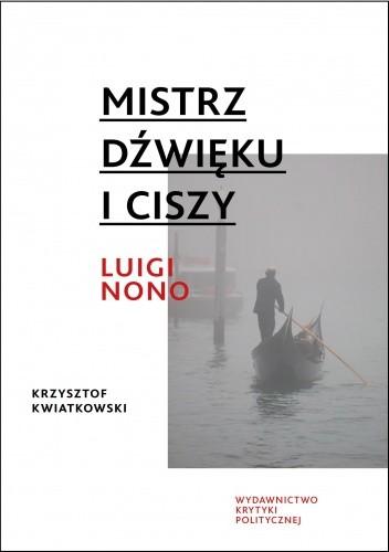 Okładka książki Mistrz dźwięku i ciszy. Luigi Nono
