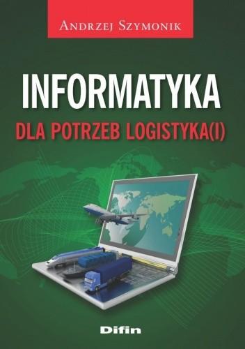 Okładka książki Informatyka dla potrzeb logistyka(i)