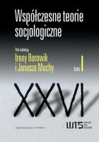 Współczesne teorie socjologiczne. Antologia tekstów. Tom 1