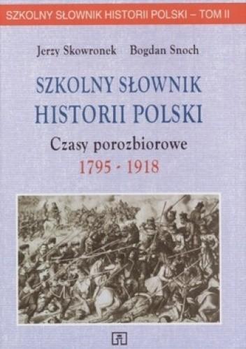 Okładka książki Szkolny słownik historii Polski. Czasy porozbiorowe, 1795-1918