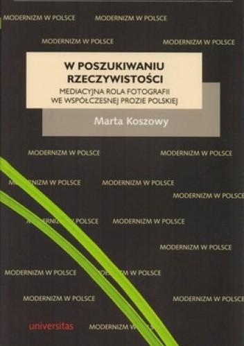 Okładka książki W poszukiwaniu rzeczywistości. Mediacyjna rola fotografii we współczesnej prozie polskiej