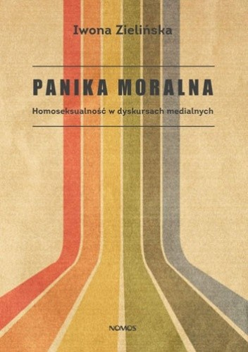 Okładka książki Panika moralna. Homoseksualność w dyskursach medialnych