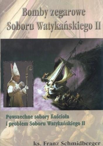 Okładka książki Bomby zegarowe Soboru Watykańskiego II. Powszechne sobory Kościoła i problem Soboru Watykańskiego II