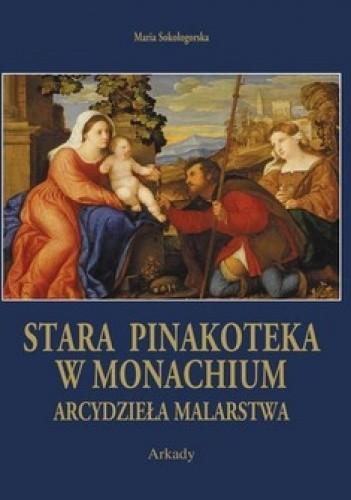 Okładka książki Stara Pinakoteka w Monachium. Arcydzieła Malarstwa