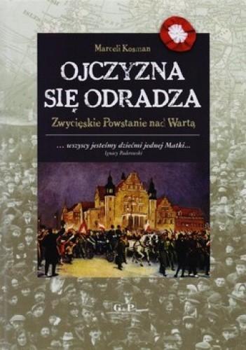 Okładka książki Ojczyzna się odradza. Zwycięskie Powstanie nad Wartą