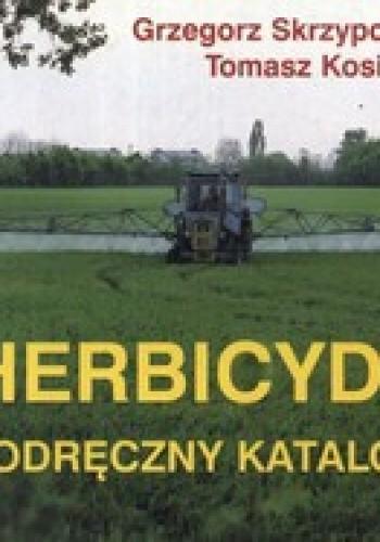 Okładka książki Herbicydy w roślinach rolniczych. Podręczny katalog