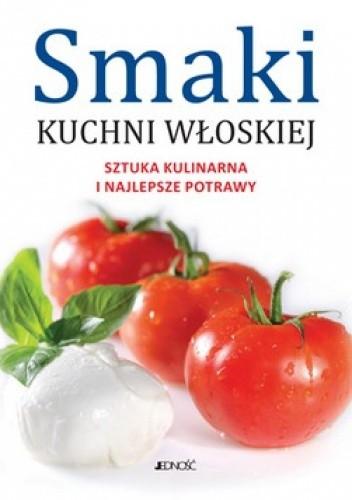 Okładka książki Smaki Kuchni Włoskiej. Sztuka Kulinarna i Najlepsze Potrawy