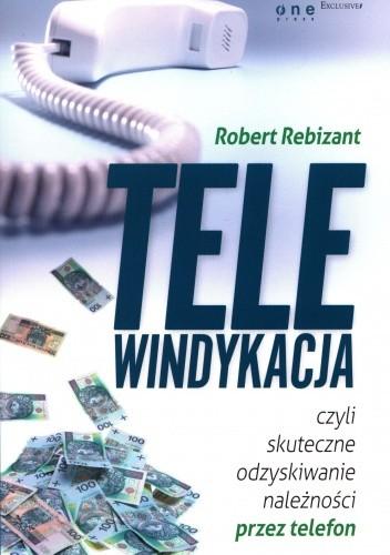Okładka książki Telewindykacja czyli skuteczne odzyskiwanie należności przez telefon