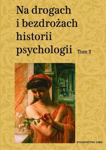 Okładka książki Na drogach i bezdrożach historii psychologii. Tom 3