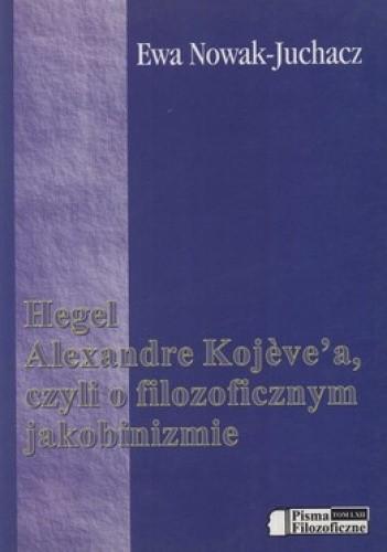 Okładka książki Hegel Alexandre Kojevea czyli o filozoficznym jakobinizmie