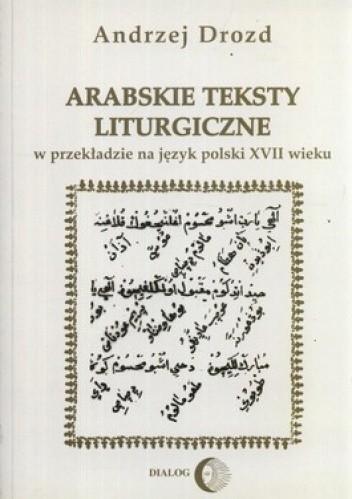 Okładka książki Arabskie teksty liturgiczne. W przekładzie na język polski XVII wieku. Zagadnienia gramatyczne na materiale chutb świątecznych