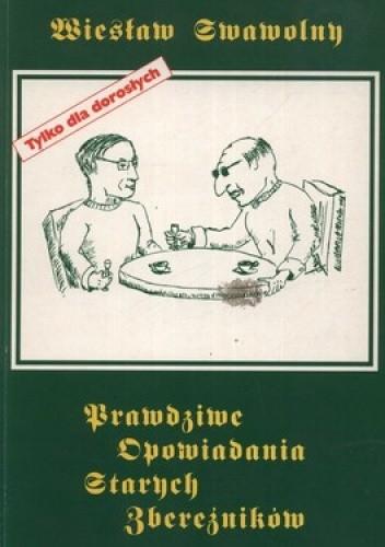 Okładka książki Prawdziwe opowiadania starych zbereźników