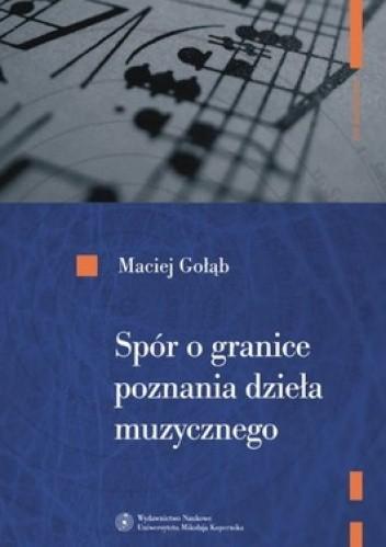 Okładka książki Spór o granice poznania Dzieła muzycznego