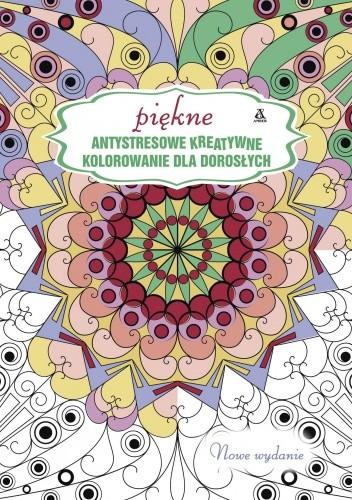 Okładka książki Antystresowe kreatywne kolorowanie dla dorosłych. Piękne