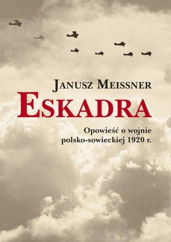 Okładka książki Eskadra. Opowieść o wojnie polsko-sowieckiej 1920 r