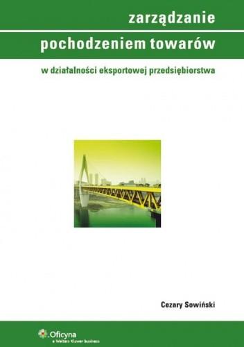 Okładka książki Zarządzanie pochodzeniem towarów w działalności eksportowej przedsiębiorstwa