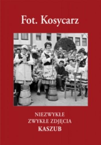 Okładka książki Niezwykłe zwykłe zdjęcia Kaszub